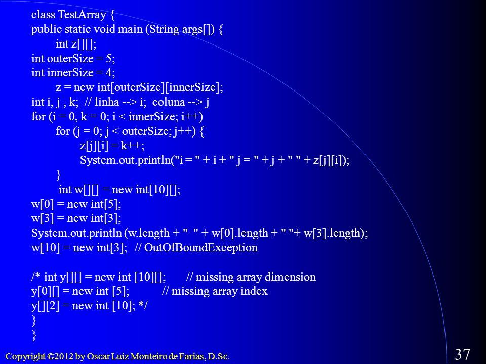 class TestArray {public static void main (String args[]) { int z[][]; int outerSize = 5; int innerSize = 4;